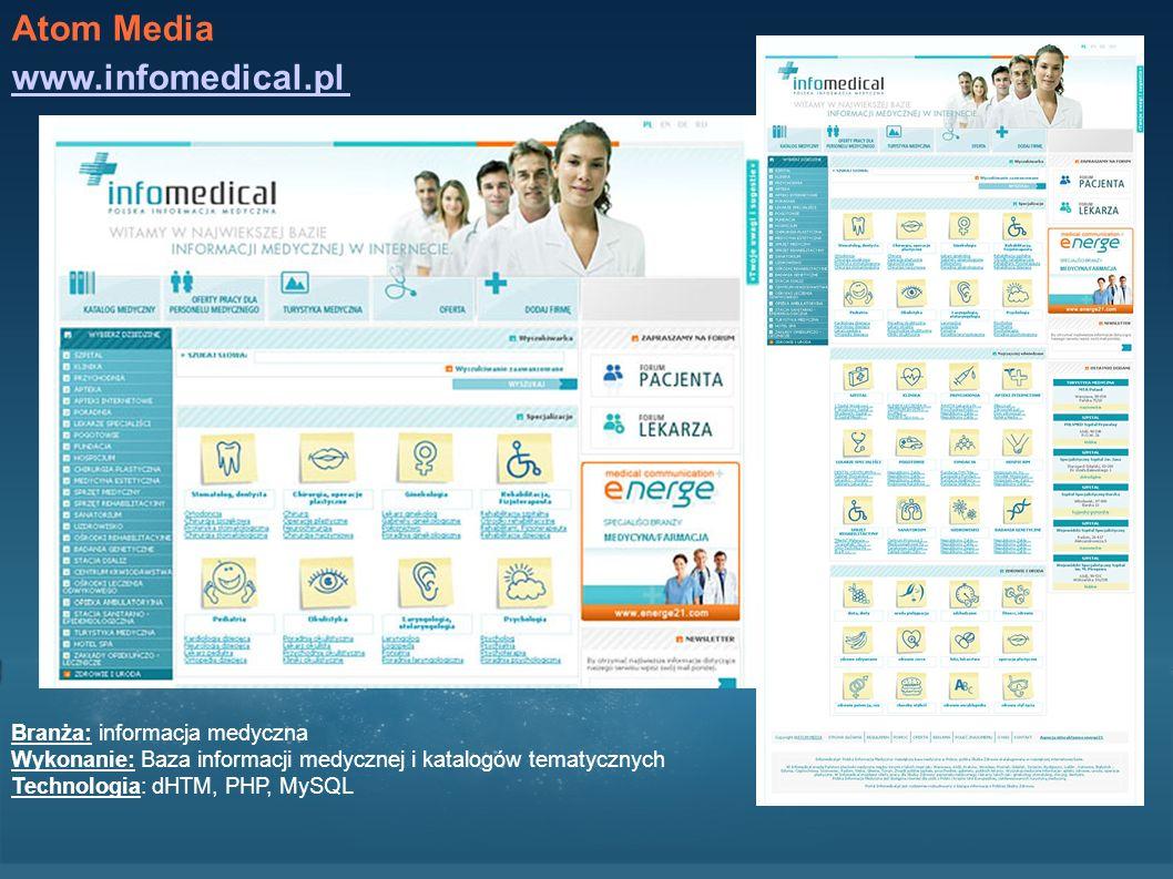 Atom Media www.infomedical.pl Branża: informacja medyczna Wykonanie: Baza informacji medycznej i katalogów tematycznych Technologia: dHTM, PHP, MySQL