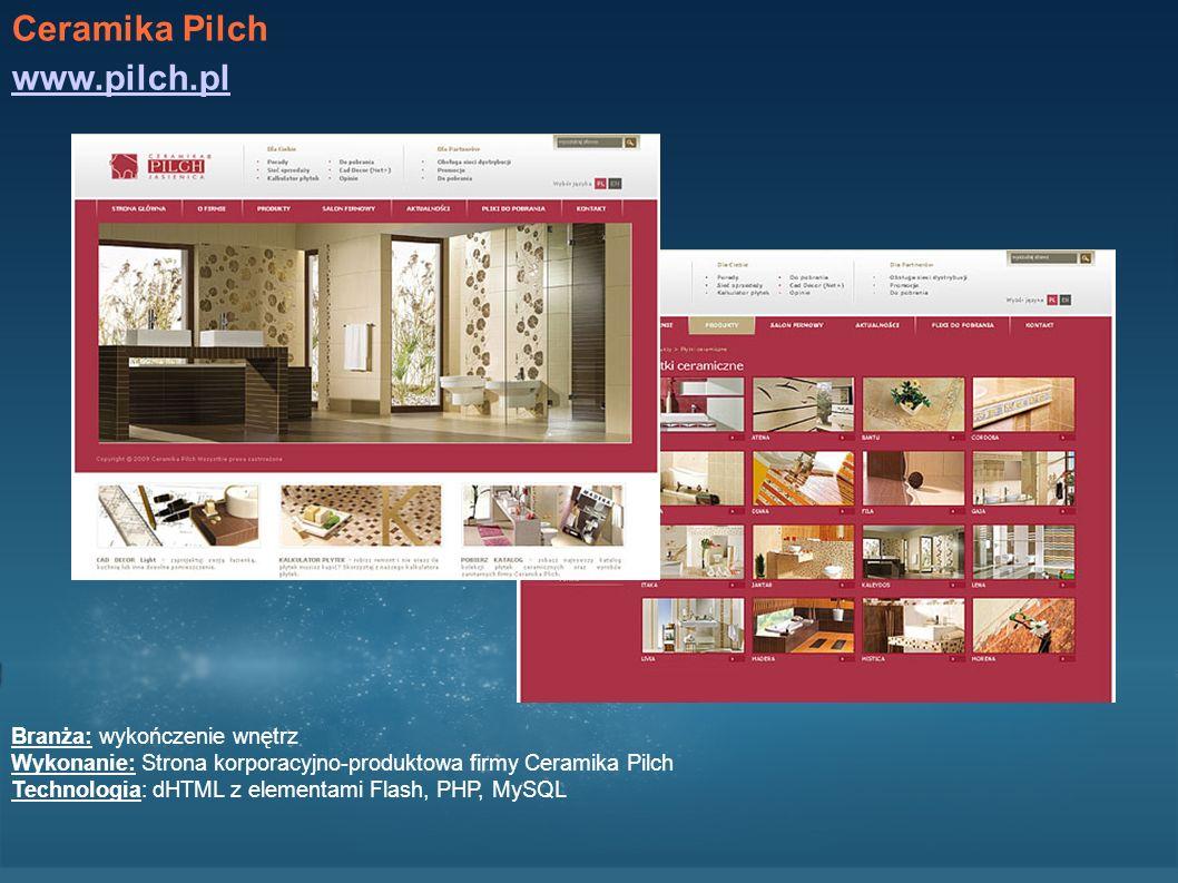 Ceramika Pilch www.pilch.pl Branża: wykończenie wnętrz Wykonanie: Strona korporacyjno-produktowa firmy Ceramika Pilch Technologia: dHTML z elementami