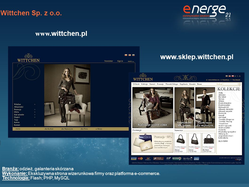 Wittchen Sp. z o.o. www. wittchen.pl www.sklep.wittchen.pl Branża: odzież, galanteria skórzana Wykonanie: Ekskluzywna strona wizerunkowa firmy oraz pl