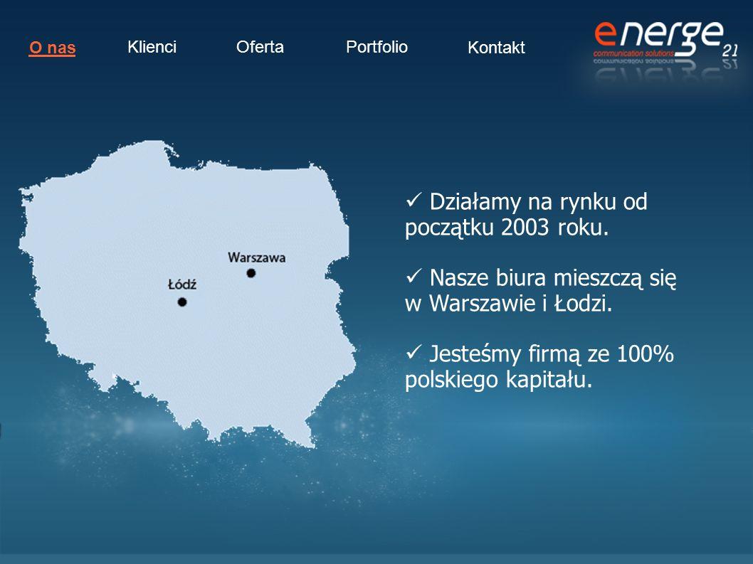 Działamy na rynku od początku 2003 roku. Nasze biura mieszczą się w Warszawie i Łodzi. Jesteśmy firmą ze 100% polskiego kapitału. O nas KlienciOfertaP
