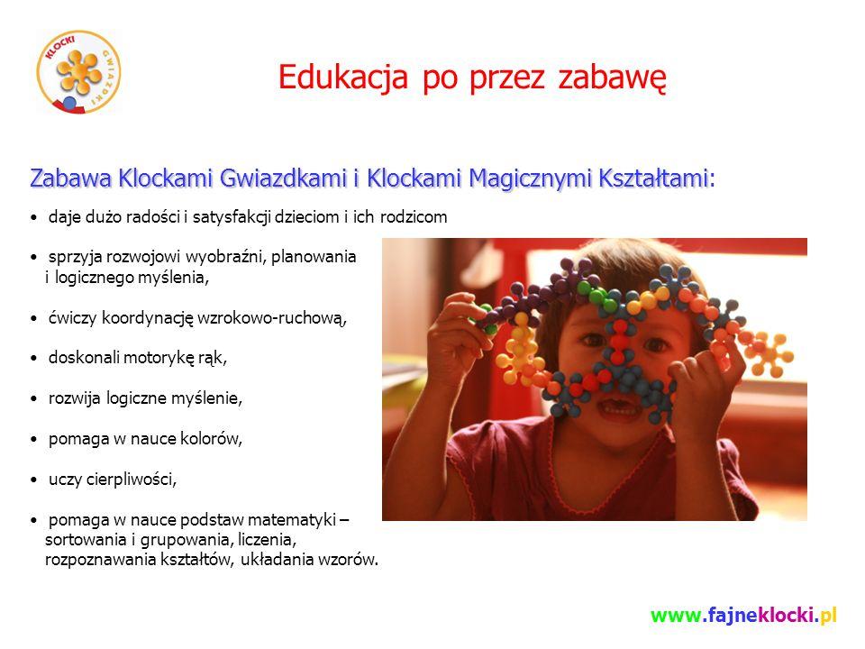 Zabawa Klockami Gwiazdkami i Klockami Magicznymi Kształtami Zabawa Klockami Gwiazdkami i Klockami Magicznymi Kształtami: daje dużo radości i satysfakcji dzieciom i ich rodzicom sprzyja rozwojowi wyobraźni, planowania i logicznego myślenia, ćwiczy koordynację wzrokowo-ruchową, doskonali motorykę rąk, rozwija logiczne myślenie, pomaga w nauce kolorów, uczy cierpliwości, pomaga w nauce podstaw matematyki – sortowania i grupowania, liczenia, rozpoznawania kształtów, układania wzorów.