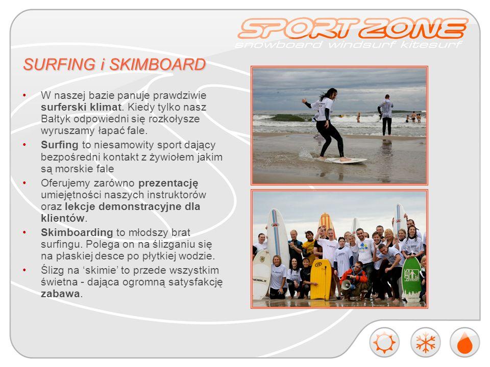 SURFING i SKIMBOARD W naszej bazie panuje prawdziwie surferski klimat.