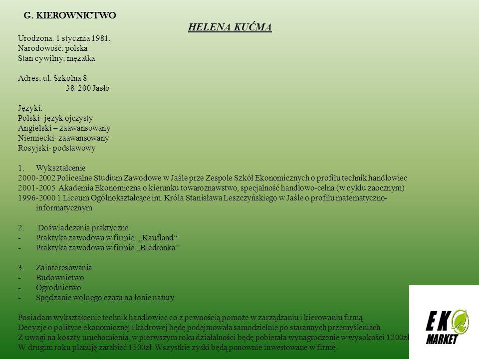 G. KIEROWNICTWO HELENA KUĆMA Urodzona: 1 stycznia 1981, Narodowość: polska Stan cywilny: mężatka Adres: ul. Szkolna 8 38-200 Jasło Języki: Polski- jęz