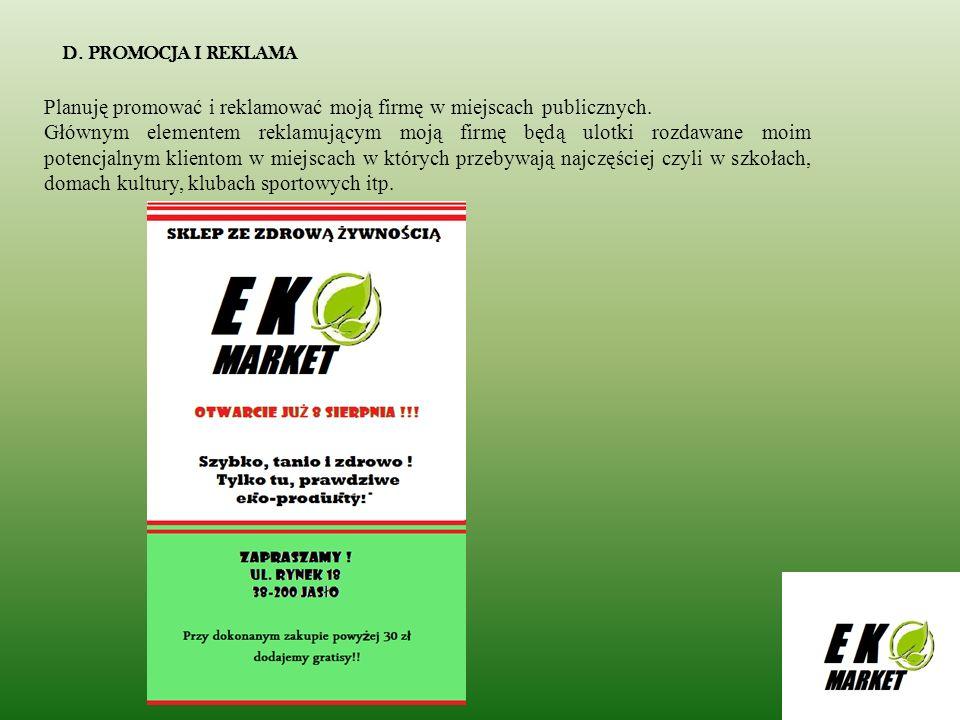 D. PROMOCJA I REKLAMA Planuję promować i reklamować moją firmę w miejscach publicznych. Głównym elementem reklamującym moją firmę będą ulotki rozdawan