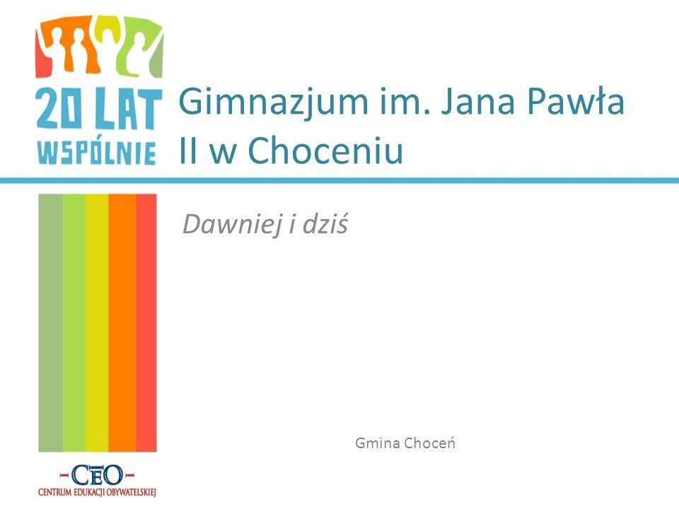 Gimnazjum im. Jana Pawła II w Choceniu Dawniej i dziś Gmina Choceń