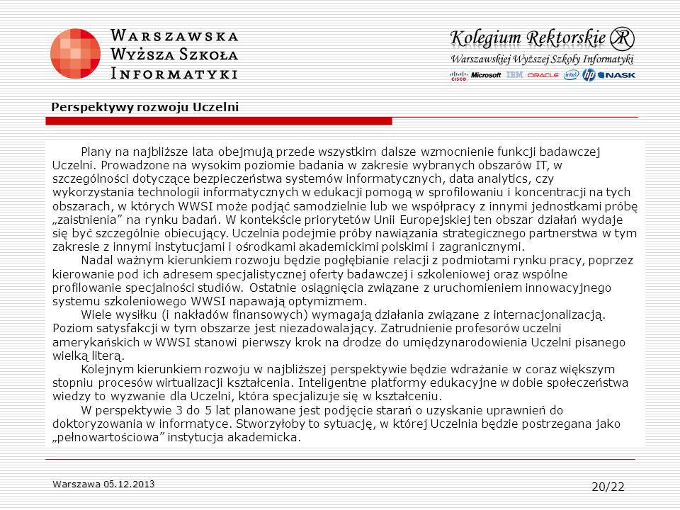 Warszawa 0 5.12.201 3 Plany na najbliższe lata obejmują przede wszystkim dalsze wzmocnienie funkcji badawczej Uczelni. Prowadzone na wysokim poziomie