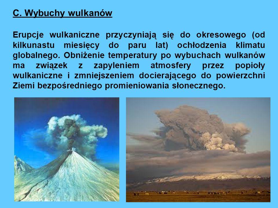 C. Wybuchy wulkanów Erupcje wulkaniczne przyczyniają się do okresowego (od kilkunastu miesięcy do paru lat) ochłodzenia klimatu globalnego. Obniżenie