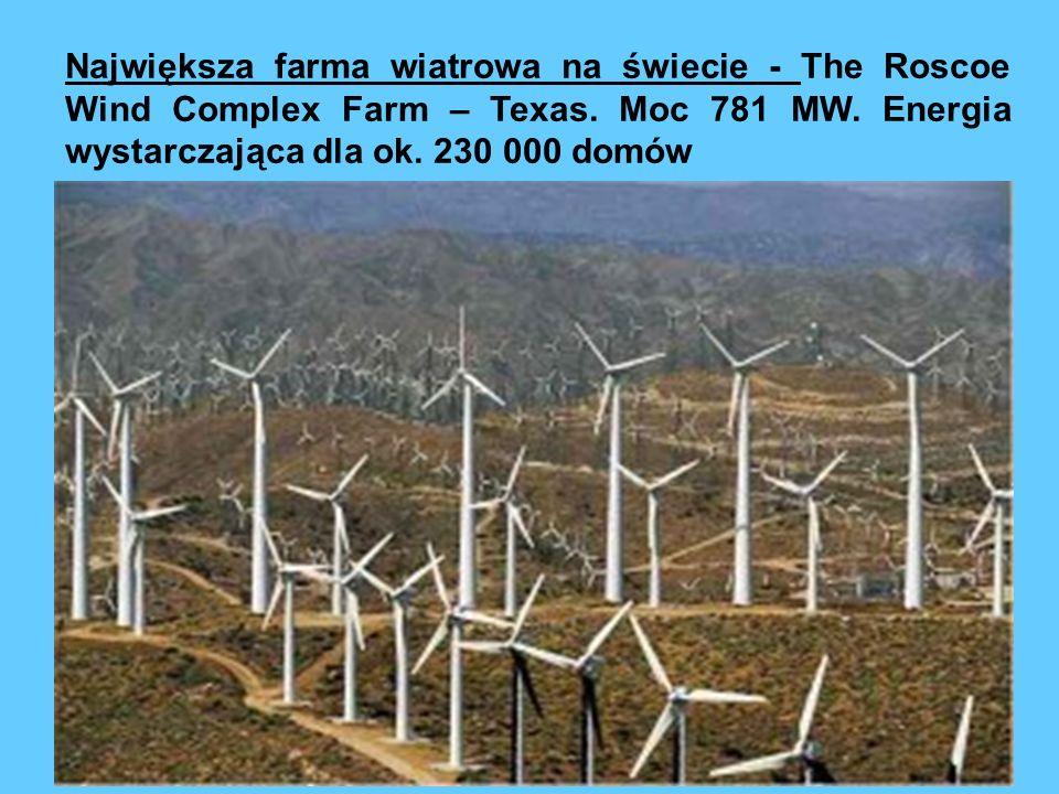 Największa farma wiatrowa na świecie - The Roscoe Wind Complex Farm – Texas. Moc 781 MW. Energia wystarczająca dla ok. 230 000 domów
