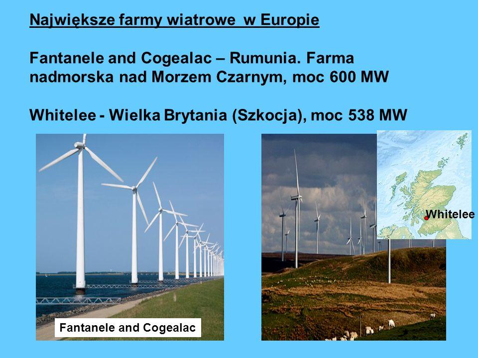 Największe farmy wiatrowe w Europie Fantanele and Cogealac – Rumunia. Farma nadmorska nad Morzem Czarnym, moc 600 MW Whitelee - Wielka Brytania (Szkoc