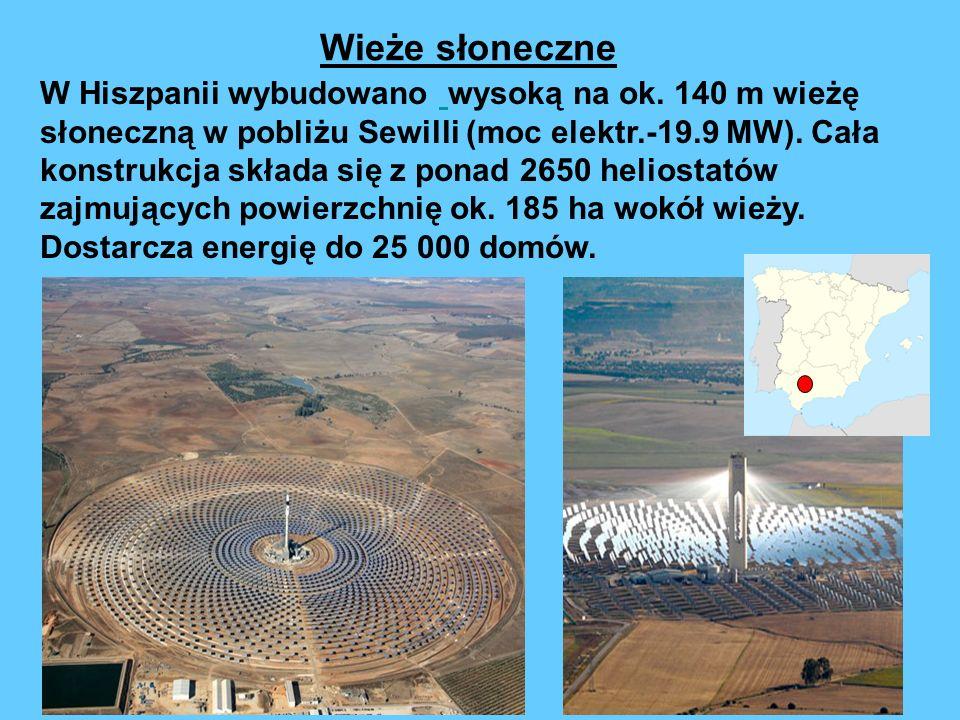 Wieże słoneczne W Hiszpanii wybudowano wysoką na ok. 140 m wieżę słoneczną w pobliżu Sewilli (moc elektr.-19.9 MW). Cała konstrukcja składa się z pona