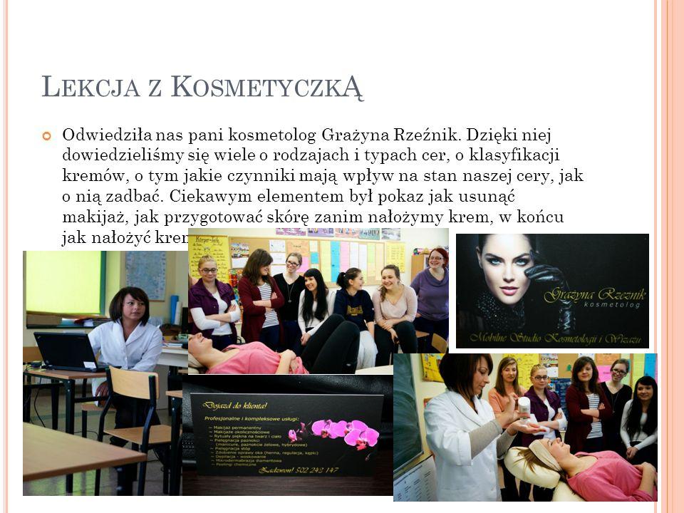 L EKCJA Z K OSMETYCZK Ą Odwiedziła nas pani kosmetolog Grażyna Rzeźnik. Dzięki niej dowiedzieliśmy się wiele o rodzajach i typach cer, o klasyfikacji