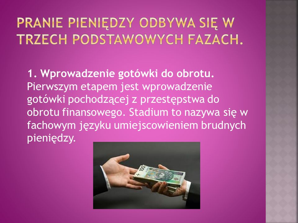 1. Wprowadzenie gotówki do obrotu. Pierwszym etapem jest wprowadzenie gotówki pochodzącej z przestępstwa do obrotu finansowego. Stadium to nazywa się
