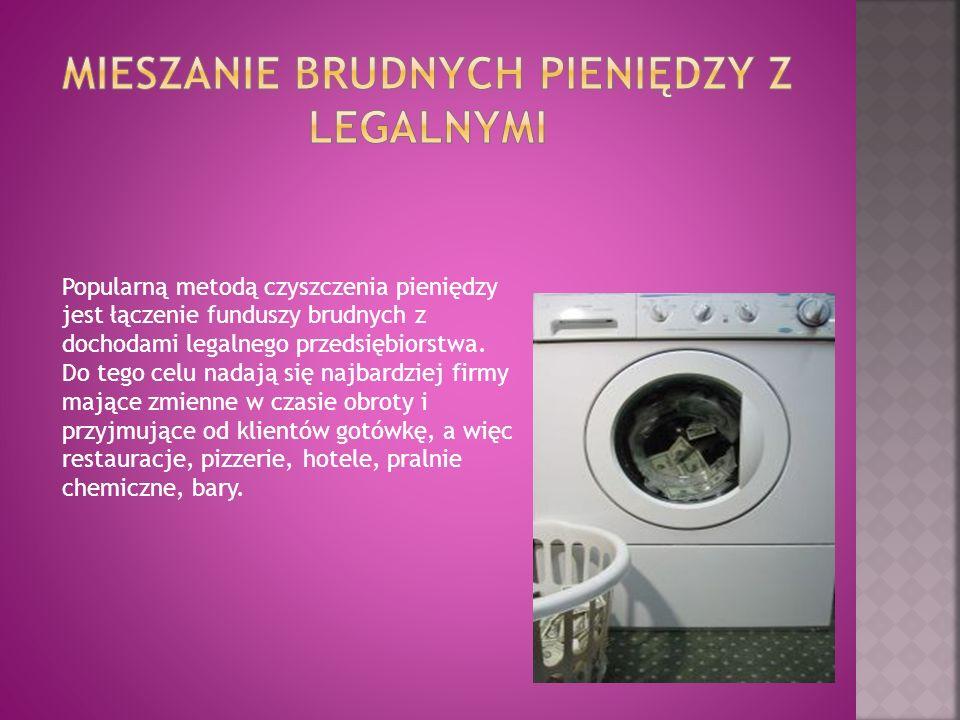 Popularną metodą czyszczenia pieniędzy jest łączenie funduszy brudnych z dochodami legalnego przedsiębiorstwa. Do tego celu nadają się najbardziej fir