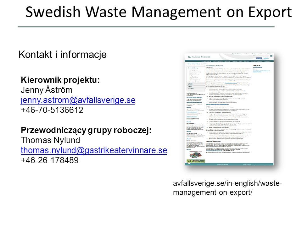 Swedish Waste Management on Export Kierownik projektu: Jenny Åström jenny.astrom@avfallsverige.se +46-70-5136612 Przewodniczący grupy roboczej: Thomas