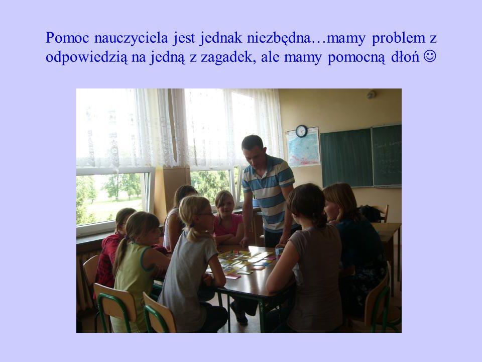 Pomoc nauczyciela jest jednak niezbędna…mamy problem z odpowiedzią na jedną z zagadek, ale mamy pomocną dłoń