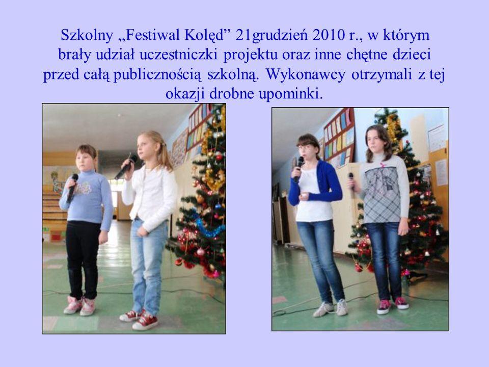 Szkolny Festiwal Kolęd 21grudzień 2010 r., w którym brały udział uczestniczki projektu oraz inne chętne dzieci przed całą publicznością szkolną. Wykon