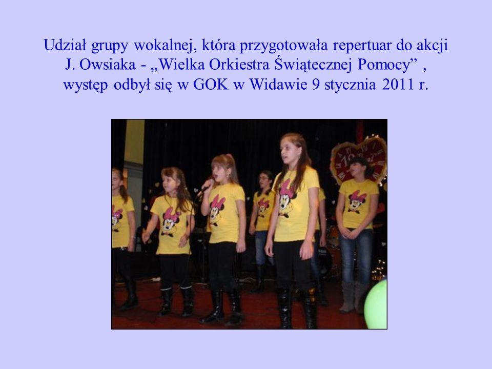 Udział grupy wokalnej, która przygotowała repertuar do akcji J. Owsiaka - Wielka Orkiestra Świątecznej Pomocy, występ odbył się w GOK w Widawie 9 styc