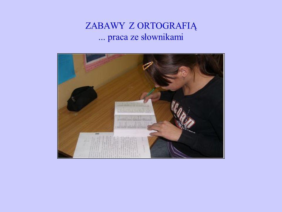 ZABAWY Z ORTOGRAFIĄ... praca ze słownikami