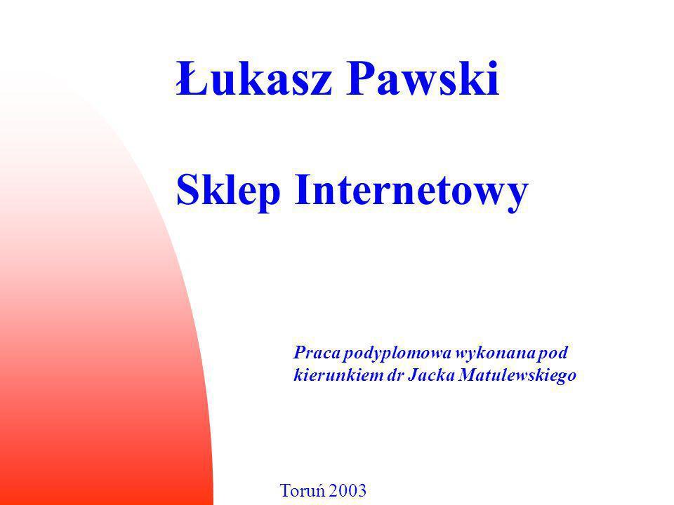 Łukasz Pawski Toruń 2003 Sklep Internetowy Praca podyplomowa wykonana pod kierunkiem dr Jacka Matulewskiego