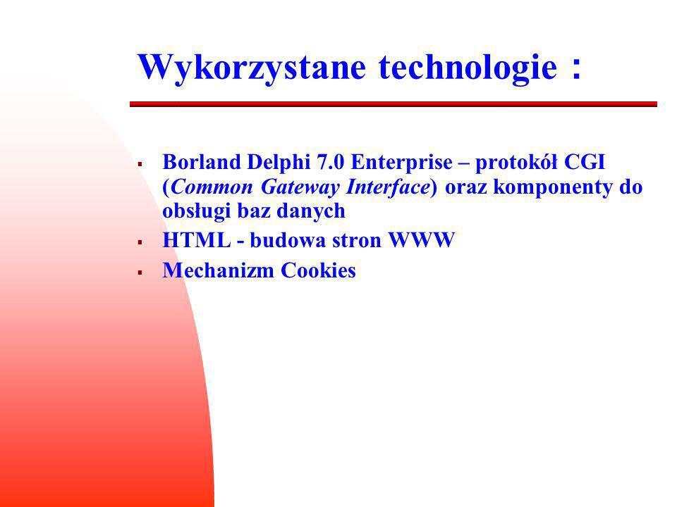 Wykorzystane technologie : Borland Delphi 7.0 Enterprise – protokół CGI (Common Gateway Interface) oraz komponenty do obsługi baz danych HTML - budowa