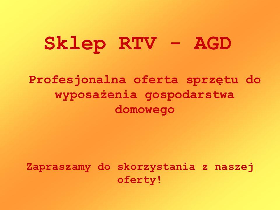 Sklep RTV - AGD Zapraszamy do skorzystania z naszej oferty! Profesjonalna oferta sprzętu do wyposażenia gospodarstwa domowego