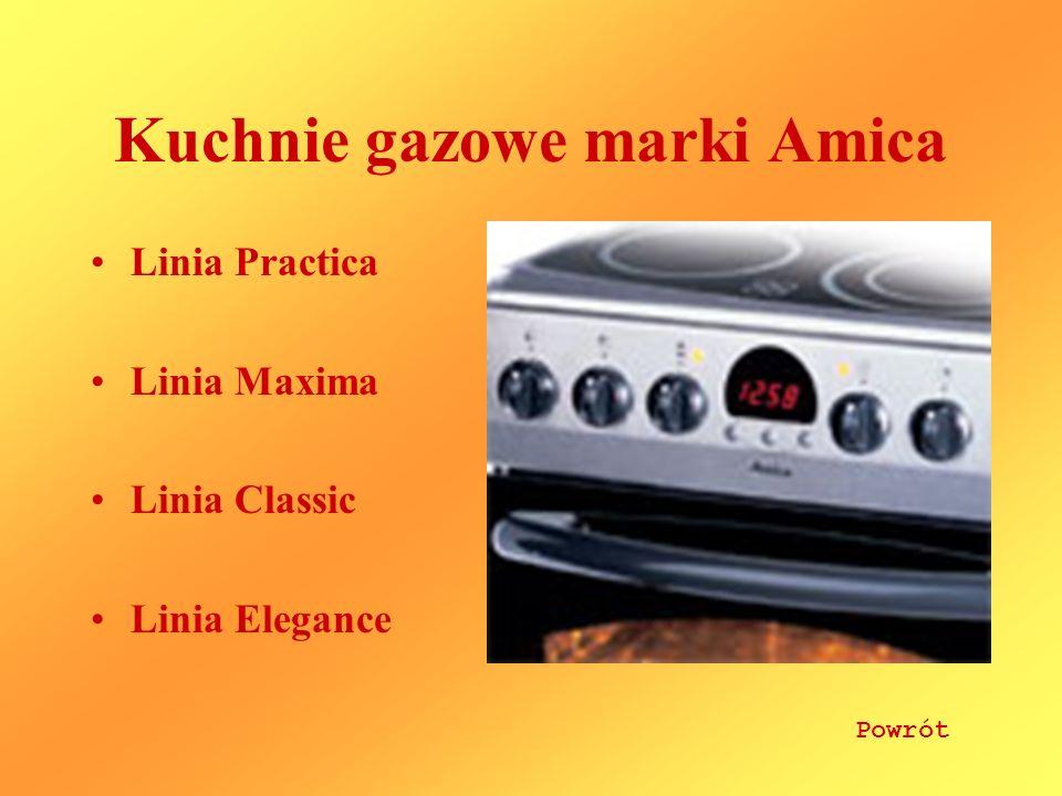 Kuchnie gazowe marki Amica Linia Practica Linia Maxima Linia Classic Linia Elegance Powrót