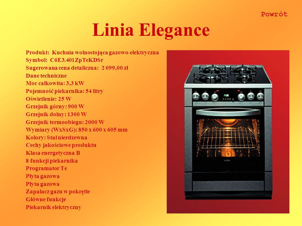 Linia Elegance Produkt: Kuchnia wolnostojąca gazowo-elektryczna Symbol: C6E3.401ZpTeKDSr Sugerowana cena detaliczna: 2 099,00 zł Dane techniczne Moc c