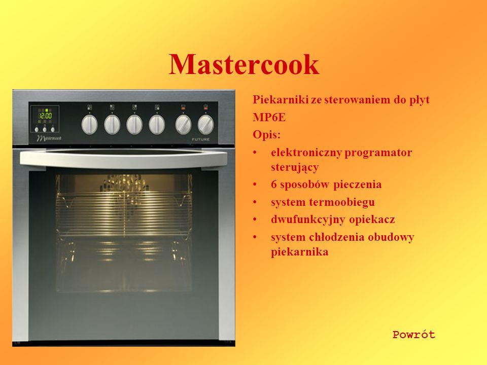 Mastercook Piekarniki ze sterowaniem do płyt MP6E Opis: elektroniczny programator sterujący 6 sposobów pieczenia system termoobiegu dwufunkcyjny opiekacz system chłodzenia obudowy piekarnika Powrót