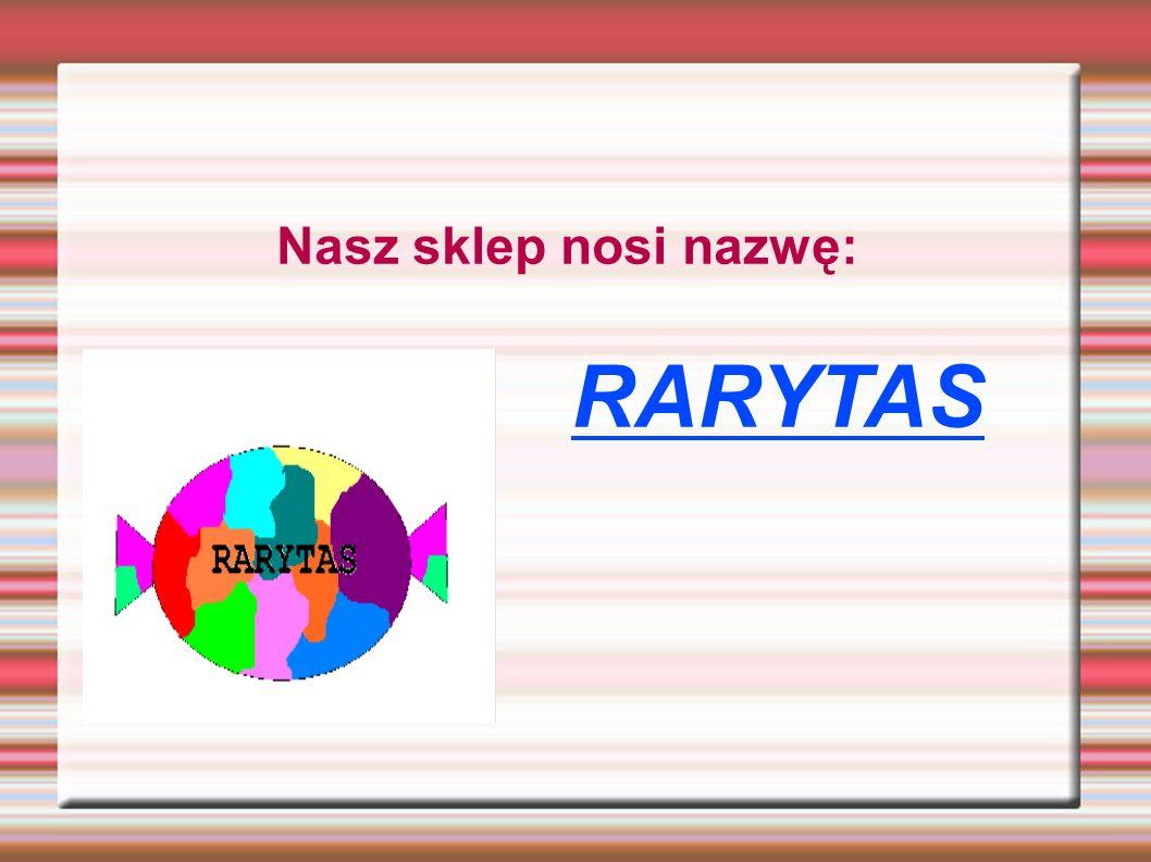 Nasz sklep nosi nazwę: RARYTAS