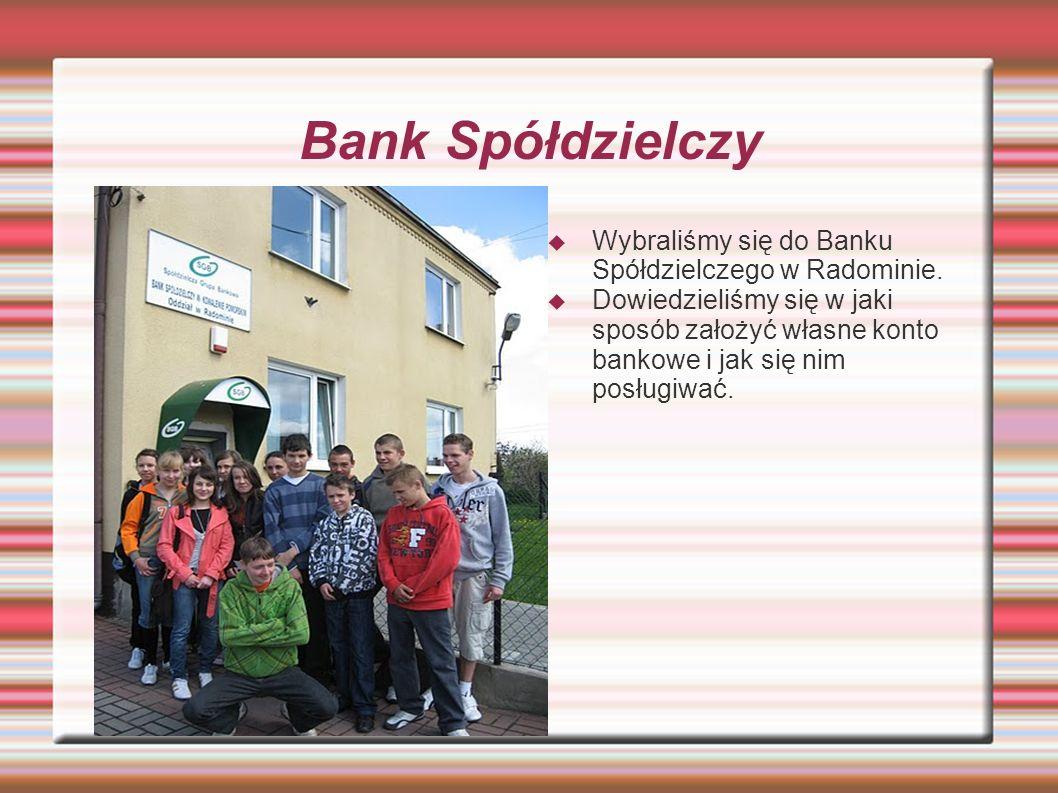 Bank Spółdzielczy Wybraliśmy się do Banku Spółdzielczego w Radominie. Dowiedzieliśmy się w jaki sposób założyć własne konto bankowe i jak się nim posł