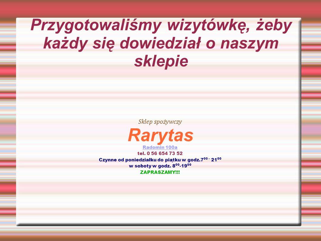 Przygotowaliśmy wizytówkę, żeby każdy się dowiedział o naszym sklepie Sklep spożywczy Rarytas Radomin 100a tel.