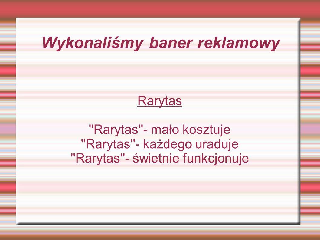 Wykonaliśmy baner reklamowy Rarytas ''Rarytas''- mało kosztuje ''Rarytas''- każdego uraduje ''Rarytas''- świetnie funkcjonuje