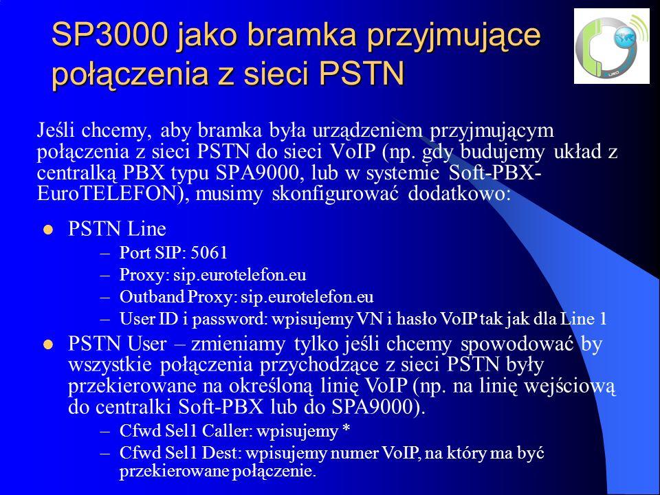 SP3000 jako bramka przyjmujące połączenia z sieci PSTN Jeśli chcemy, aby bramka była urządzeniem przyjmującym połączenia z sieci PSTN do sieci VoIP (np.