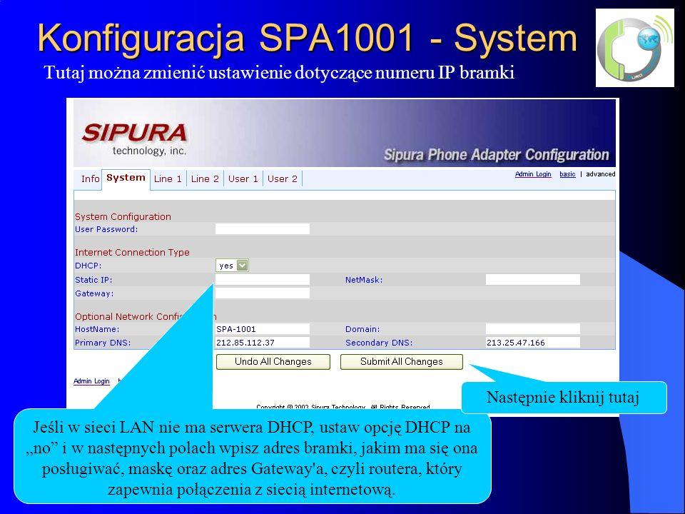 Konfiguracja SPA1001 - System Tutaj można zmienić ustawienie dotyczące numeru IP bramki Jeśli w sieci LAN nie ma serwera DHCP, ustaw opcję DHCP na no i w następnych polach wpisz adres bramki, jakim ma się ona posługiwać, maskę oraz adres Gateway a, czyli routera, który zapewnia połączenia z siecią internetową.