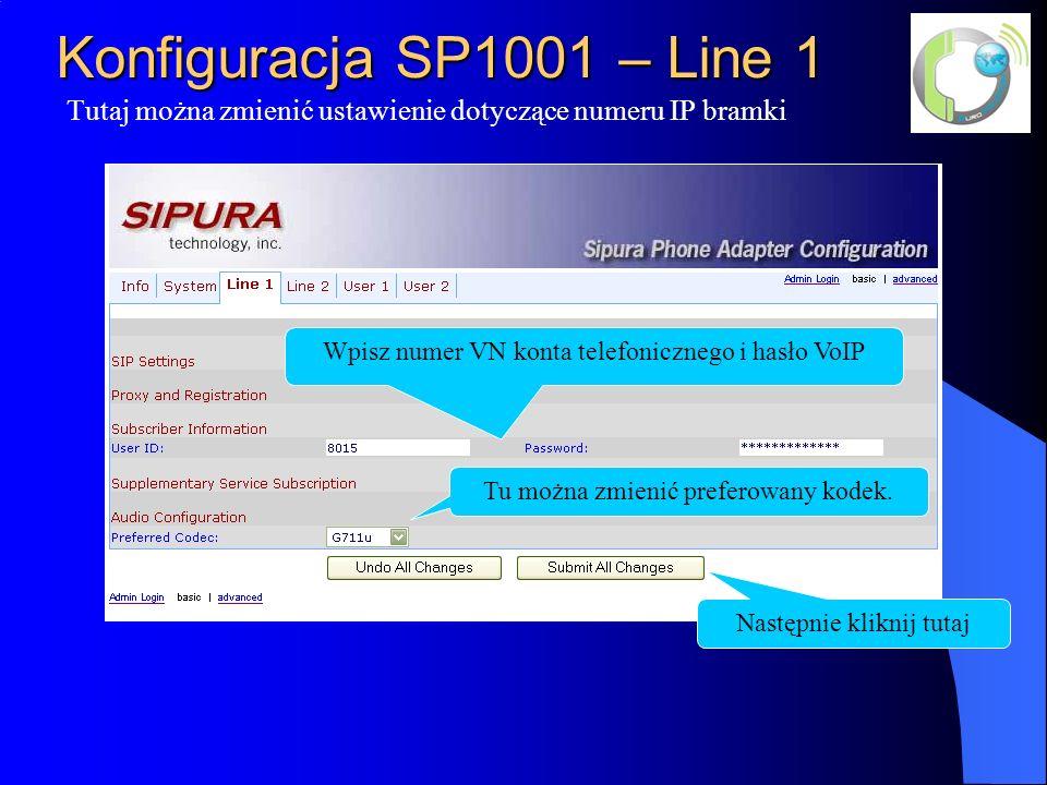 Konfiguracja SP1001 – Line 1 Tutaj można zmienić ustawienie dotyczące numeru IP bramki Wpisz numer VN konta telefonicznego i hasło VoIP Następnie kliknij tutaj Tu można zmienić preferowany kodek.