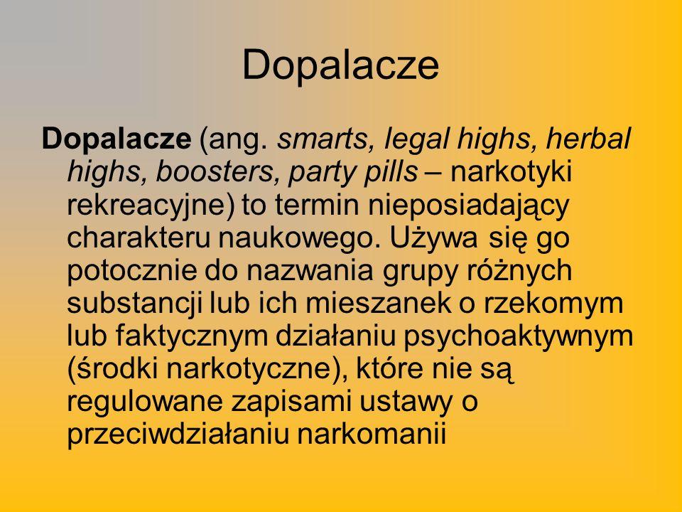 Dopalacze Dopalacze (ang. smarts, legal highs, herbal highs, boosters, party pills – narkotyki rekreacyjne) to termin nieposiadający charakteru naukow