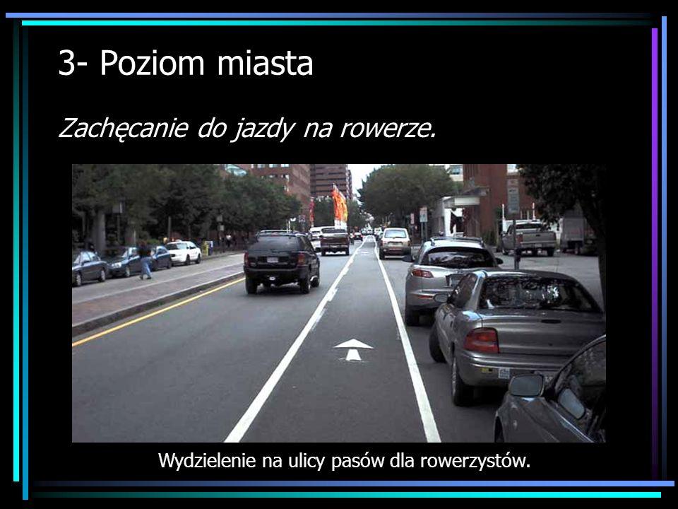 3- Poziom miasta Zachęcanie do jazdy na rowerze. Wydzielenie na ulicy pasów dla rowerzystów.