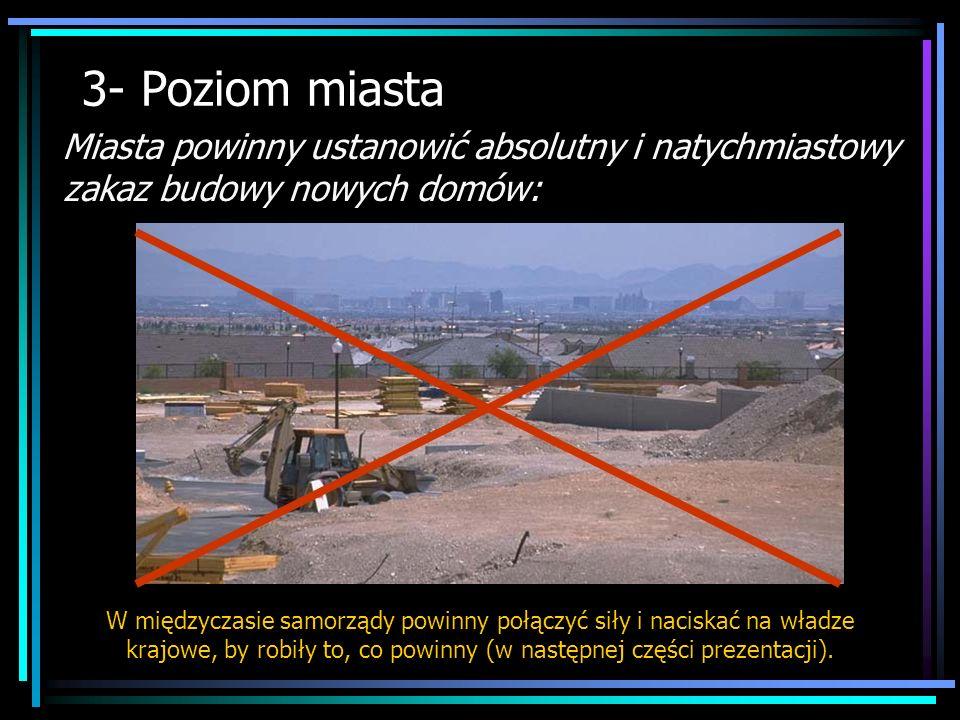 3- Poziom miasta Miasta powinny ustanowić absolutny i natychmiastowy zakaz budowy nowych domów: W międzyczasie samorządy powinny połączyć siły i nacis