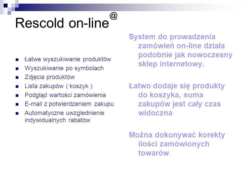 Rescold on-line Łatwe wyszukiwanie produktów Wyszukiwanie po symbolach Zdjęcia produktów Lista zakupów ( koszyk ) Podgląd wartości zamówienia E-mail z potwierdzeniem zakupu Automatyczne uwzglednienie indywidualnych rabatów System do prowadzenia zamówień on-line działa podobnie jak nowoczesny sklep internetowy.