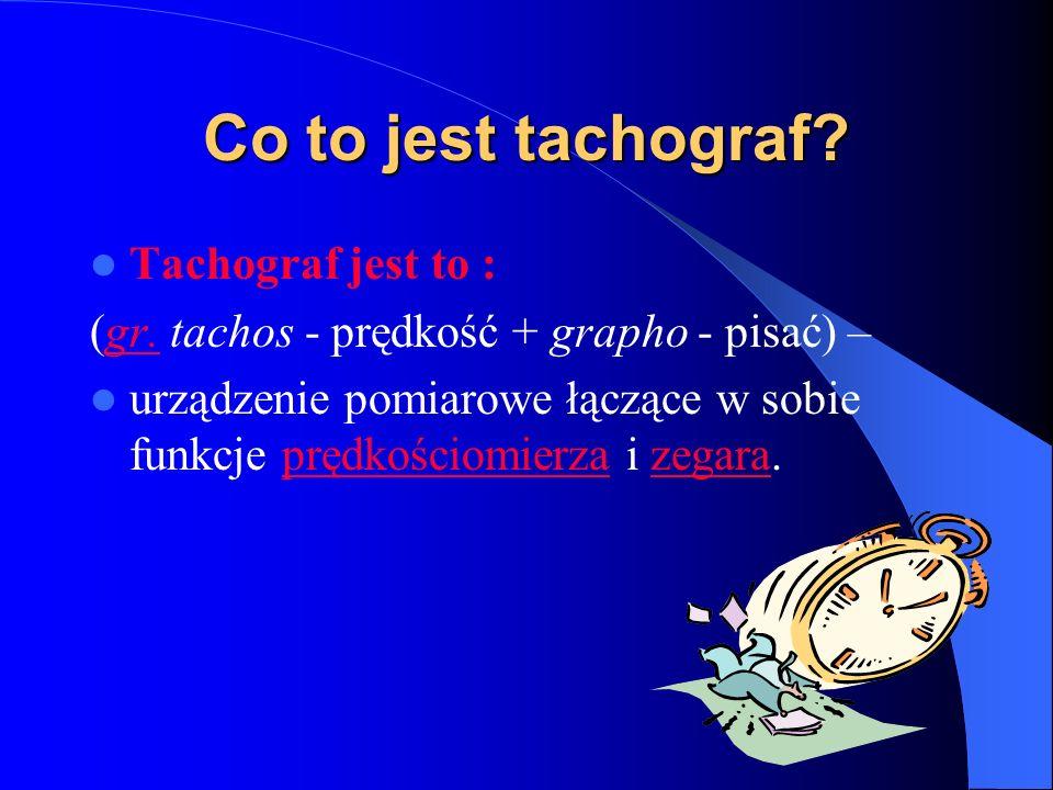 Co to jest tachograf.Tachograf jest to : (gr. tachos - prędkość + grapho - pisać) –gr.