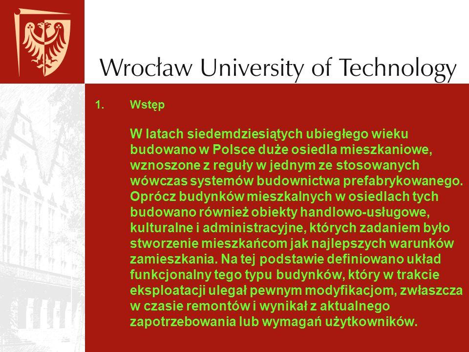 1.Wstęp W latach siedemdziesiątych ubiegłego wieku budowano w Polsce duże osiedla mieszkaniowe, wznoszone z reguły w jednym ze stosowanych wówczas sys