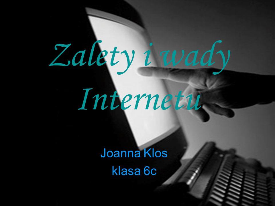 Zalety i wady Internetu Joanna Klos klasa 6c