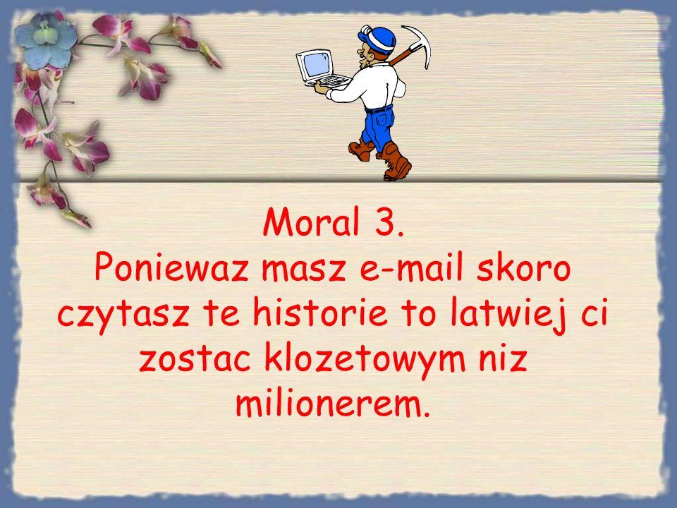 Moral2 Mozna zostac milionerem, nie majac adresu e-mailowego.