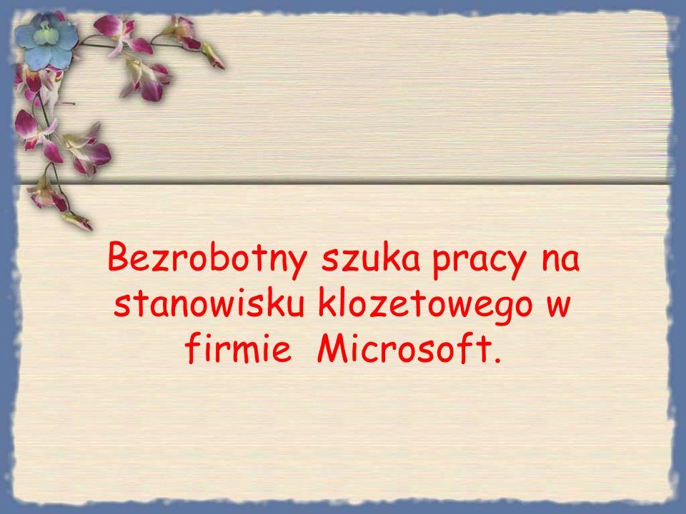 Bezrobotny szuka pracy na stanowisku klozetowego w firmie Microsoft.