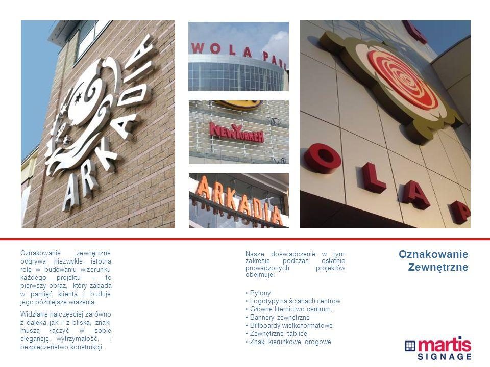 Nasze doświadczenie w tym zakresie podczas ostatnio prowadzonych projektów obejmuje: Pylony Logotypy na ścianach centrów Główne liternictwo centrum, Bannery zewnętrzne Billboardy wielkoformatowe Zewnętrzne tablice Znaki kierunkowe drogowe Oznakowanie Zewnętrzne Oznakowanie zewnętrzne odgrywa niezwykle istotną rolę w budowaniu wizerunku każdego projektu – to pierwszy obraz, który zapada w pamięć klienta i buduje jego późniejsze wrażenia.