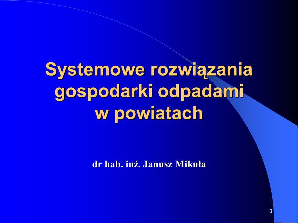 1 Systemowe rozwiązania gospodarki odpadami w powiatach dr hab. inż. Janusz Mikuła