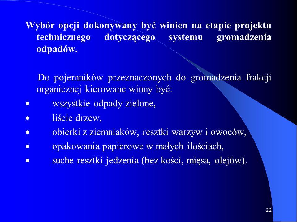 22 Wybór opcji dokonywany być winien na etapie projektu technicznego dotyczącego systemu gromadzenia odpadów. Do pojemników przeznaczonych do gromadze