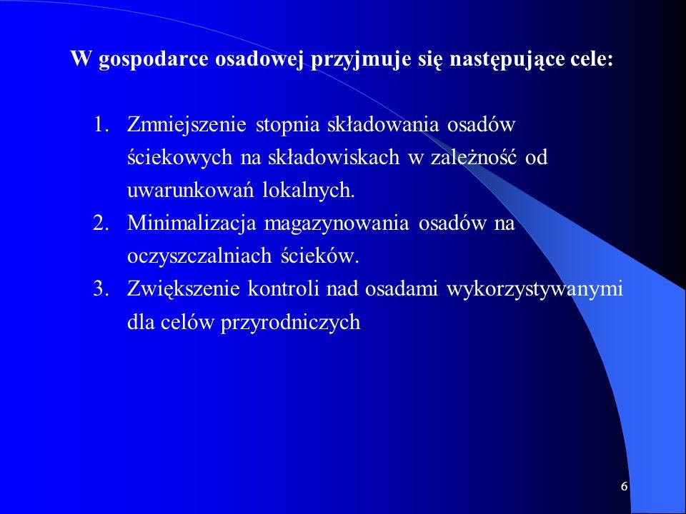 6 W gospodarce osadowej przyjmuje się następujące cele: 1. Zmniejszenie stopnia składowania osadów ściekowych na składowiskach w zależność od uwarunko