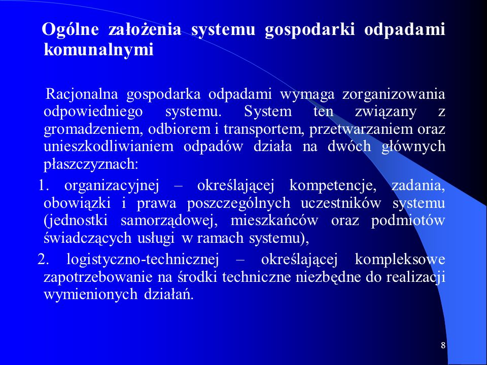 8 Ogólne założenia systemu gospodarki odpadami komunalnymi Racjonalna gospodarka odpadami wymaga zorganizowania odpowiedniego systemu. System ten zwią