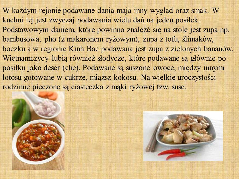 Kuchnia wietnamska jest kuchnią charakteryzującą się trzema podstawowymi produktami ryżem, makaronami (sojowymi, ryżowymi, maniokowymi) oraz różnorodn